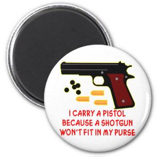I Carry A Pistol A Shotgun Won t Fit In My Purse Fridge Magnet