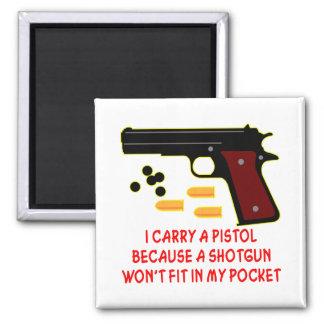 I Carry A Pistol A Shotgun Won't Fit In My Pocket Fridge Magnets