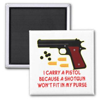 I Carry A Pistol A Shotgun Won't Fit In My Purse Fridge Magnet
