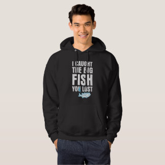 I Caught Big Fish You Lost Fisherman Angling Funny Hoodie