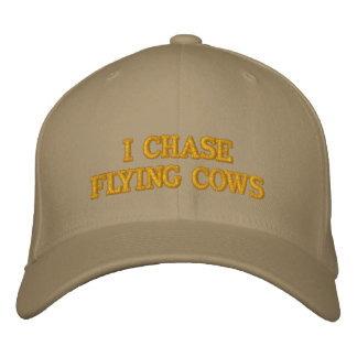 I CHASE FLYING COWS Hat Embroidered Hat