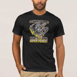 I Chase Storms What's Your Super Power? T-Shirt