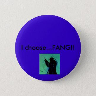 I choose...fang! 6 cm round badge