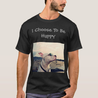 I Choose To Be Happy Pit Bull T-Shirt