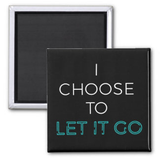 I Choose To Let it Go! Magnet