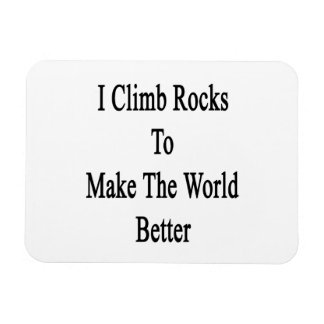 I Climb Rocks To Make The World Better Rectangle Magnet