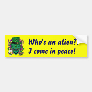 I Come in peace. Saint Patrick's Day  See Notes Bumper Stickers