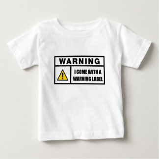 I Come With a Warning Label Baby T-Shirt