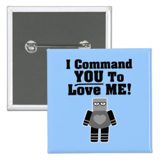 I Command You To Love Me Robot Pinback Buttons