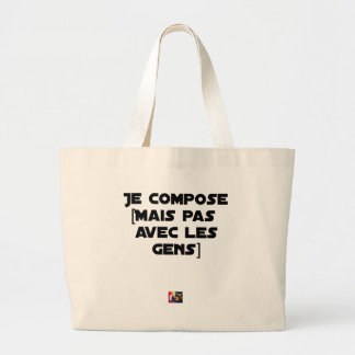 I COMPOSE (BUT NOT WITH PEOPLE) - Word games Large Tote Bag