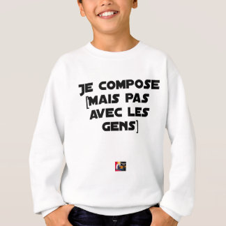 I COMPOSE (BUT NOT WITH PEOPLE) - Word games Sweatshirt