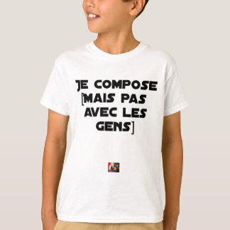 I COMPOSE (BUT NOT WITH PEOPLE) - Word games T-Shirt
