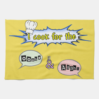 I cook for the ooohs and aaahs tea towel