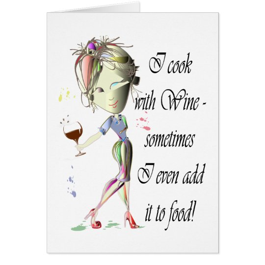 I cook with Wine, sometimes add to food Funny Gift Card