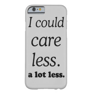 I COULD CARE ALOT LESS BARELY THERE iPhone 6 CASE