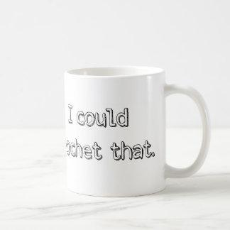 """""""I Could Crochet That"""" Mug"""