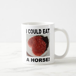I could eat has horse - beef burgers coffee mugs