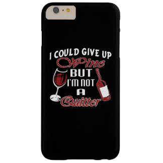 I could give up Wine Barely There iPhone 6 Plus Case