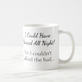I Could Have Danced All Night - But... Coffee Mug