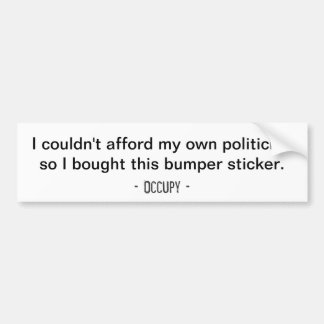 I couldn't afford my own politician... Bumper Bumper Sticker