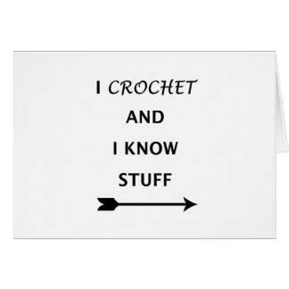 I Crochet And I know Stuff Card