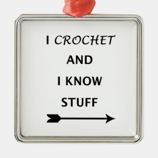 I Crochet And I know Stuff Metal Ornament