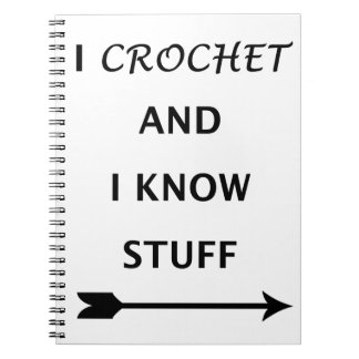 I Crochet And I know Stuff Notebook