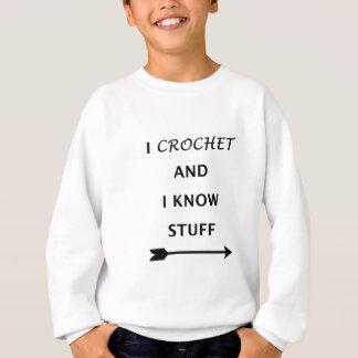 I Crochet And I know Stuff Sweatshirt