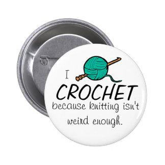 I crochet because knitting isn't weird enough 6 cm round badge