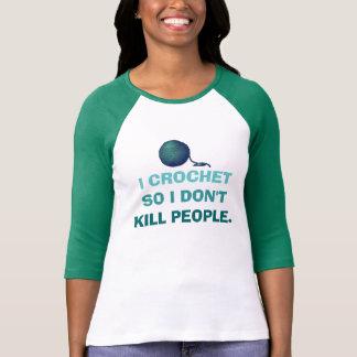 I Crochet So I Don't Kill People T-Shirt
