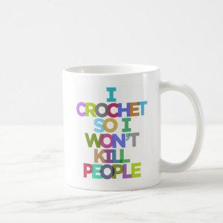 I Crochet So I Won't Kill People Mugs