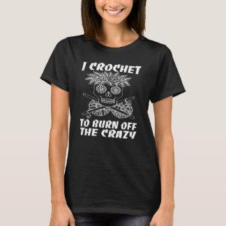 I CROCHET TO BURN OFF THE CRAZY T-Shirt