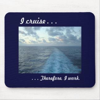 I cruise,  Therefore Blue Mouse Pad