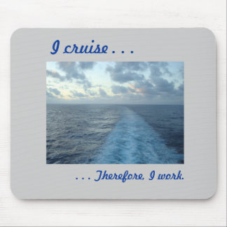 I cruise,  Therefore Gray Mouse Pad