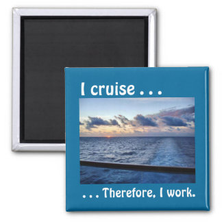 I Cruise Therefore Magnet