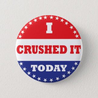 I Crushed It Today 6 Cm Round Badge