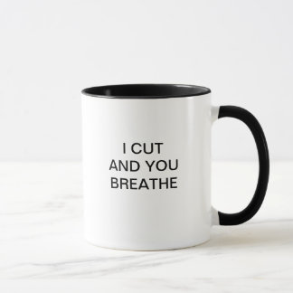 I CUT AND YOU BREATHE MUG