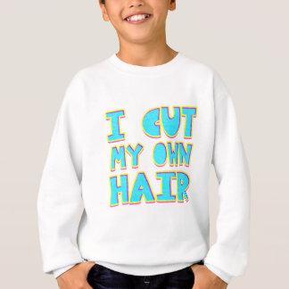 I cut my own hair sweatshirt