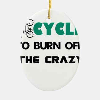 I cycle to burn off the crazy, bicycle ceramic oval decoration