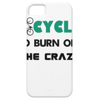 I cycle to burn off the crazy, bicycle iPhone 5 case