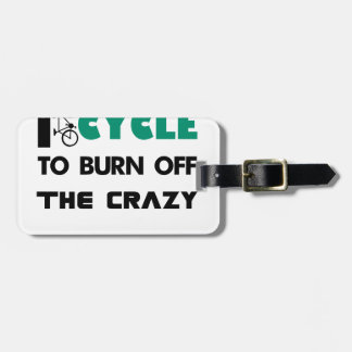 I cycle to burn off the crazy, bicycle luggage tag