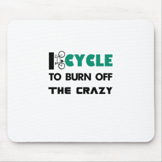 I cycle to burn off the crazy, bicycle mouse pad