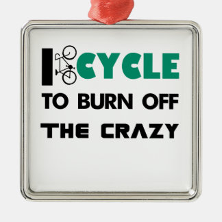 I cycle to burn off the crazy, bicycle Silver-Colored square decoration