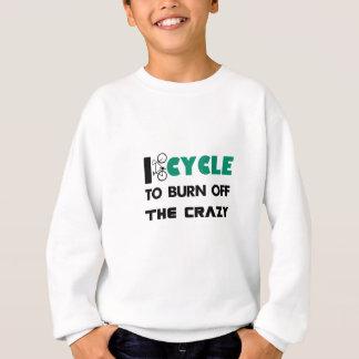 I cycle to burn off the crazy, bicycle sweatshirt
