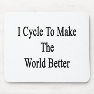 I Cycle To Make The World Better Mouse Pad