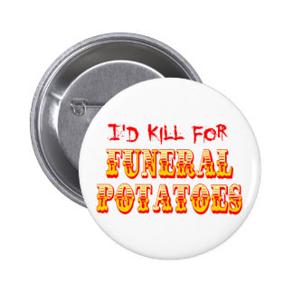 I d Kill for Funeral Potatoes Pin