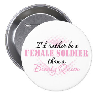 I d Rather Be a Female Soldier Pinback Button
