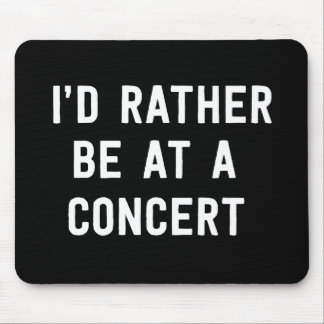 I'd Rather Be at a Concert Mousepads