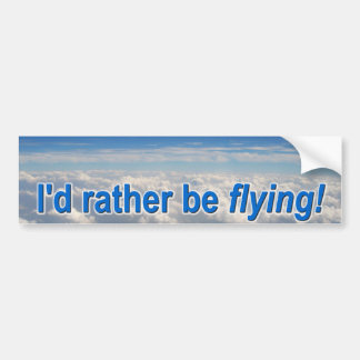 I d Rather be Flying Bumper Stickers