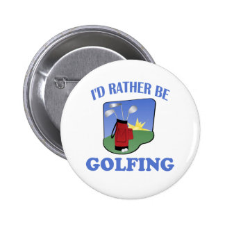 I d Rather Be Golfing Pinback Buttons